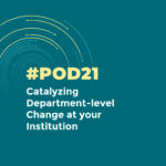 #POD21: Catalyzing Department-level Change at your Institution