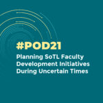 #POD21: Planning SoTL Faculty Development Initiatives During Uncertain Times
